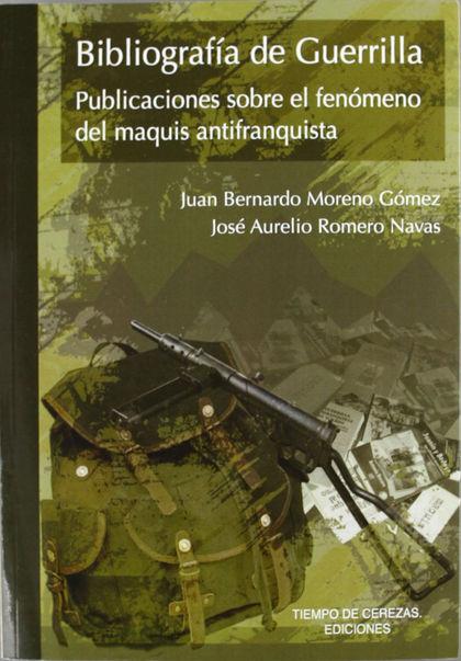 BIBLIOGRAFÍA DE GUERRILLA : PUBLICACIONES SOBRE EL FENÓMENO DEL MAQUIS ANTIFRANQUISTA