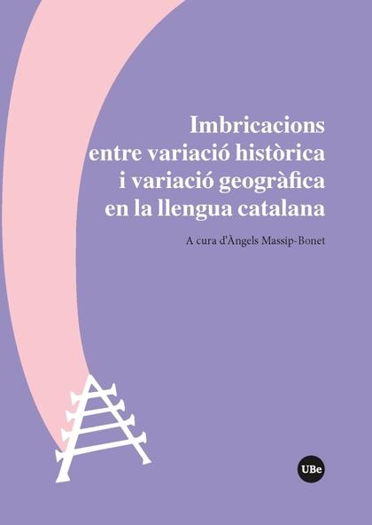 IMBRICACIONS ENTRE VARIACIÓ HISTÒRICA I VARIACIÓ GEOGRÀFICA EN LA LLENGUA CATALA