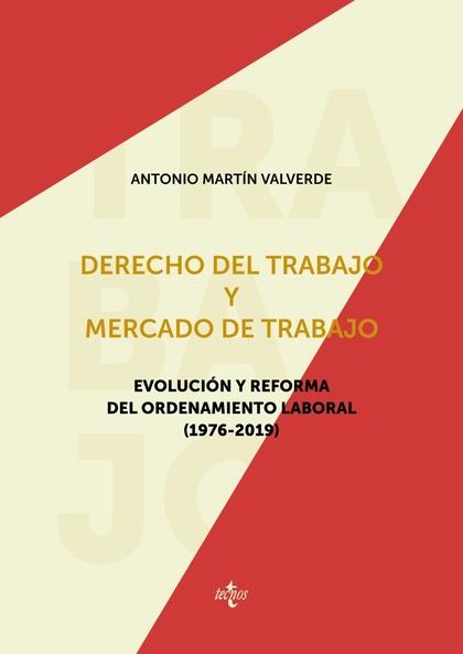 DERECHO DEL TRABAJO Y MERCADO DE TRABAJO. EVOLUCIÓN Y REFORMA DEL ORDENAMIENTO LABORAL (1976-20