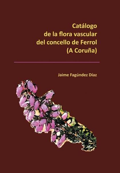 CATÁLOGO DE LA FLORA VASCULAR DEL CONCELLO DE FERROL, A CORUÑA