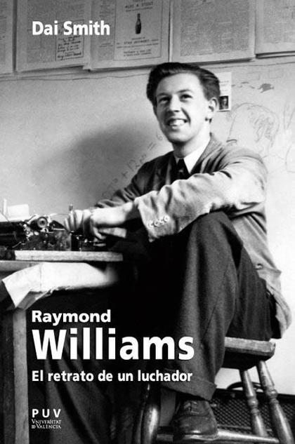 RAYMOND WILLIAMS : EL RETRATO DE UN LUCHADOR