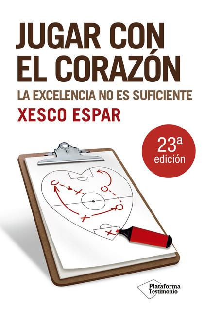 JUGAR CON EL CORAZÓN : LA EXCELENCIA NO ES SUFICIENTE
