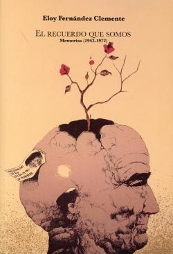 EL RECUERDO QUE SOMOS : MEMORIAS (1942-1972)