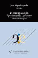 E-COMUNICACIÓN : DIMENSIONES SOCIALES Y PROFESIONALES DE LA COMUNICACIÓN EN LOS NUEVOS ENTORNOS