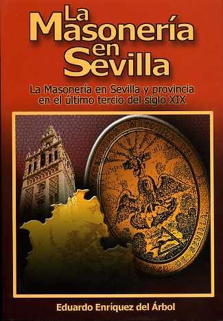 LA MASONERÍA EN SEVILLA : LA MASONERÍA EN SEVILLA Y PROVINCIA EN EL ÚLTIMO TERCIO DEL SIGLO XIX
