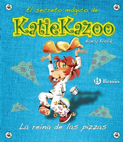 LA REINA DE LAS PIZZAS. EL SECRETO MAGICO DE KATIE KAZOO