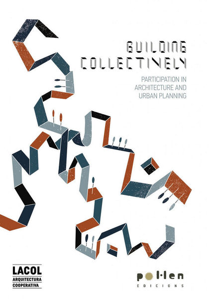 BUILDING COLLECTIVELY. PARTICIPATION IN ARCHITECTURE AND URBAN PLANNING