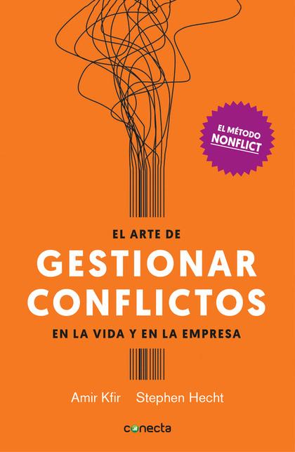 EL ARTE DE GESTIONAR LOS CONFLICTOS EN LA VIDA Y LA EMPRESA.