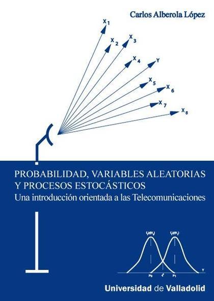PROBABILIDAD, VARIABLES ALEATORIAS Y PROCESOS ESTOCÁSTICOS: UNA INTRODUCCIÓN ORIENTADA A LAS TE