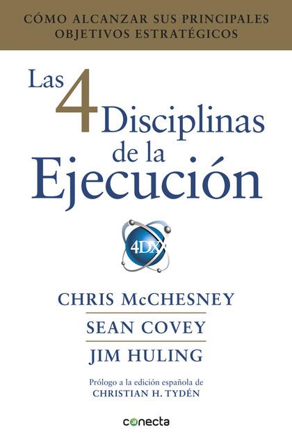 LAS 4 DISCIPLINAS DE LA EJECUCIÓN. CÓMO ALCANZAR SUS PRINCIPALES OBJETIVOS ESTRATÉGICOS