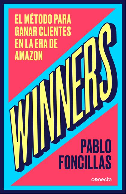 WINNERS. EL MÉTODO PARA GANAR CLIENTES EN LA ERA DE AMAZON