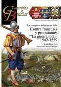 CONTRA FRANCESES Y PROTESTANTES. ´LA GUERRA TOTAL´ 1542-1559