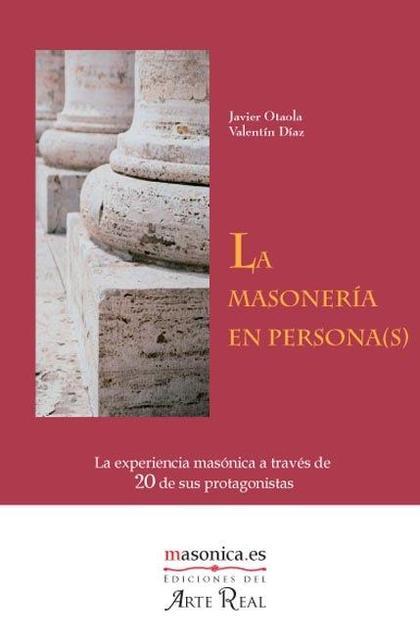 LA MASONERÍA EN PERSONA(S). LA EXPERIENCIA MASÓNICA A TRAVÉS DE 20 DE SUS PROTAGONISTAS
