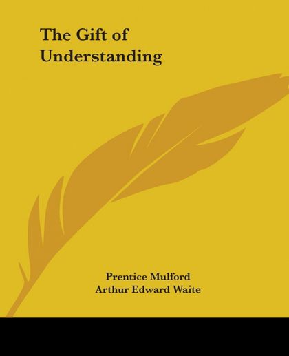 THE GIFT OF UNDERSTANDING