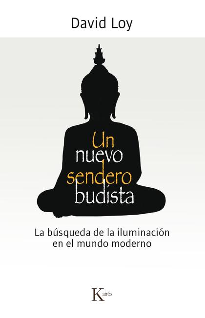 UN NUEVO SENDERO BUDISTA. LA BÚSQUEDA DE LA ILUMINACIÓN EN EL MUNDO MODERNO