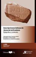 INSCRIPCIONES LATINAS DE JEREZ DE LA FRONTERA. EPIGRAFÍA Y CONTEXTO