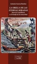 LA ORILLA DE LAS ETERNAS MIRADAS. JUAN DE CASTELLANOS O EL TRIUNFO DE LA TENACIDAD