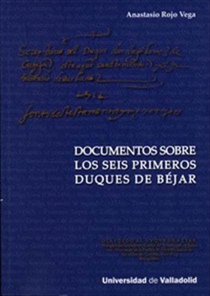 DOCUMENTOS SOBRE LOS SEIS PRIMEROS DUQUES DE BÉJAR