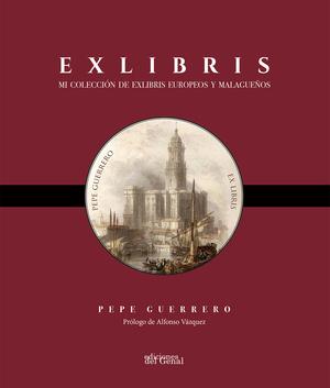 EXLIBRIS. MI COLECCIÓN DE EXLIBRIS EUROPEOS Y MALAGUEÑOS