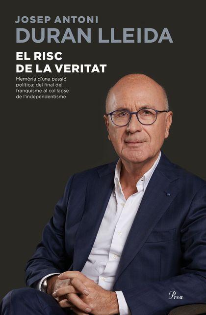 EL RISC DE LA VERITAT. MEMÒRIA D´UNA PASSIÓ POLITICA: DEL FINAL DEL FRANQUISME AL COL·LAPSE DE