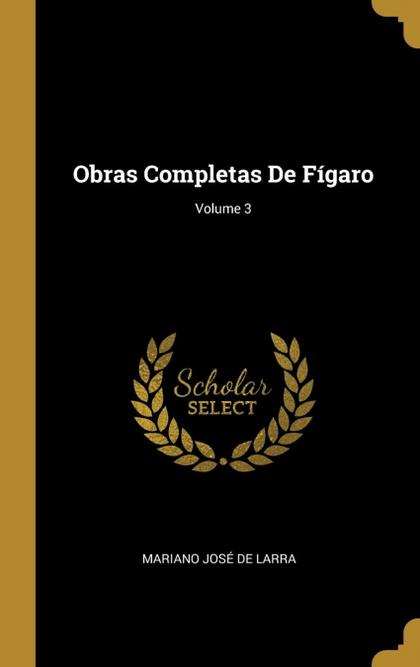 OBRAS COMPLETAS DE FÍGARO; VOLUME 3.
