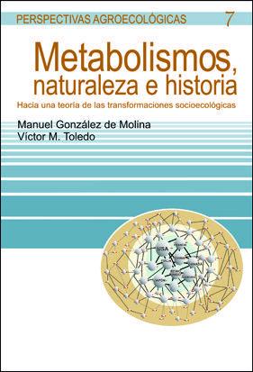 METABOLISMOS, NATURALEZA E HISTORIA : HACIA UNA TEORÍA DE LAS TRANSFORMACIONES SOCIOECOLÓGICAS