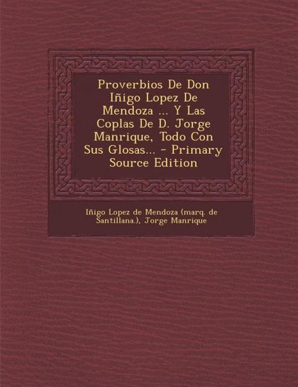 PROVERBIOS DE DON IÑIGO LOPEZ DE MENDOZA ... Y LAS COPLAS DE D. JORGE MANRIQUE,