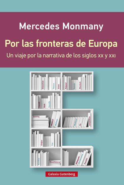 POR LAS FRONTERAS DE EUROPA- EBOOK. UN VIAJE POR LA NARRATIVA DE LOS SIGLOS XX Y XXI