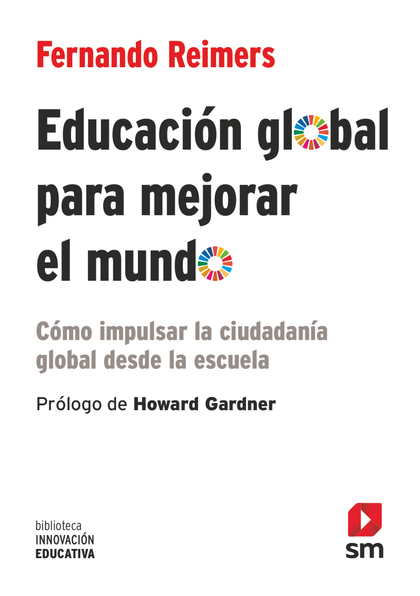 EDUCACION GLOBAL PARA MEJORAR EL MUNDO. CÓMO IMPULSAR LA CIUDADANÍA GLOBAL DESDE LA ESCUELA