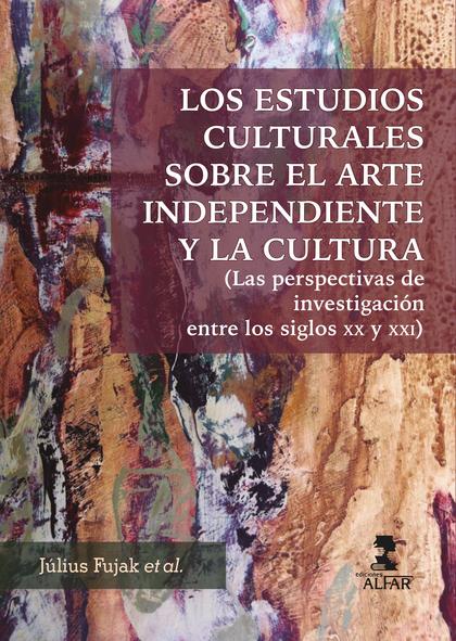 LOS ESTUDIOS CULTURALES SOBRE EL ARTE INDEPENDIENTE Y LA CULTURA                (LAS PERSPECTIV