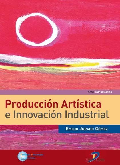 PRODUCCIÓN ARTÍSTICA E INNOVACIÓN INDUSTRIAL