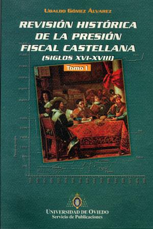 REVISIÓN HISTÓRICA DE LA PRESIÓN FISCAL CASTELLANA (SIGLOS XVI-XVIII)