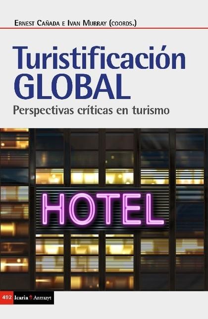 TURISTIFICACIÓNN GLOBAL. PERSPECTIVAS CRÍTICAS EN TURISMO