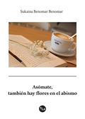 ASÓMATE, TAMBIÉN HAY FLORES EN EL ABISMO