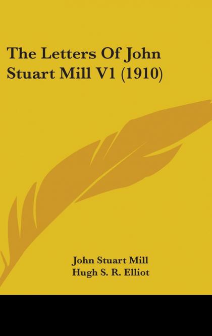 THE LETTERS OF JOHN STUART MILL V1 (1910)
