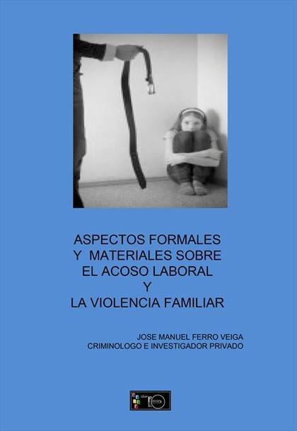 ASPECTOS FORMALES Y MATERIALES DEL ACOSO LABORAL Y DE LA VIOLENCIA DE GÉNERO E INTROFAMILIAR