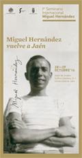 MIGUEL HERNÁNDEZ VUELVE A JAÉN. 1º SEMINARIO INTERNACIONAL MIGUEL HERNÁNDEZ , 28-29 OCTUBRE 201