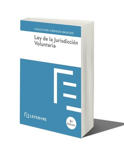 LEY DE JURISDICCION VOLUNTARIA 5ª EDC.. CÓDIGO BÁSICO