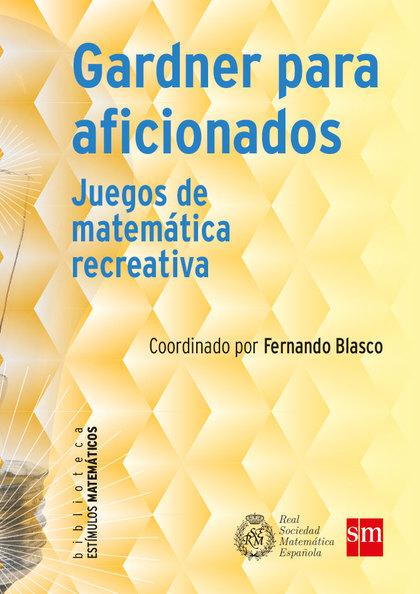 GARDNER PARA AFICIONADOS JUEGOS MATEMATICAS RECREATIVAS