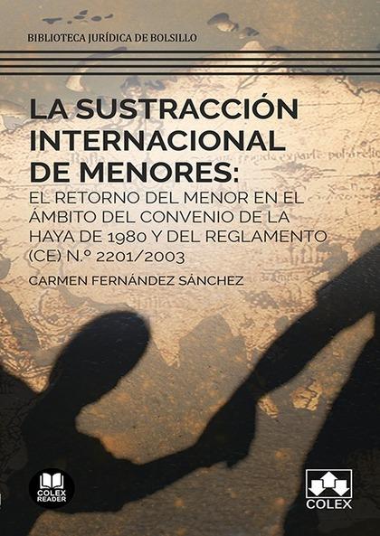 LA SUSTRACCIÓN INTERNACIONAL DE MENORES: EL RETORNO DEL MENOR EN EL ÁMBITO DEL C. INTERNATIONAL