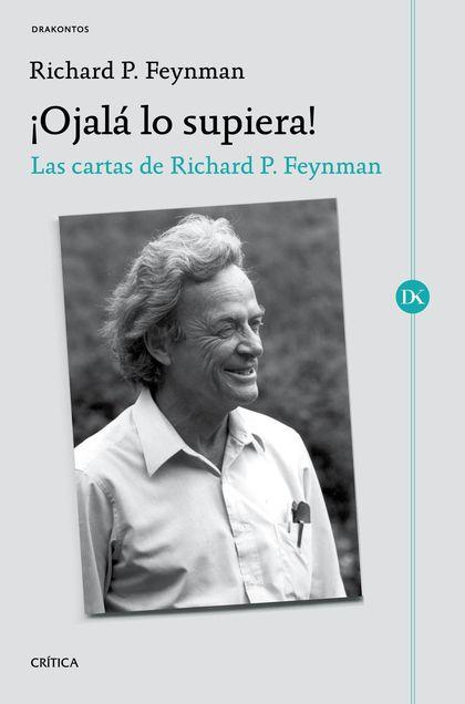 ¡OJALÁ LO SUPIERA!. LAS CARTAS DE RICHARD P. FEYNMAN