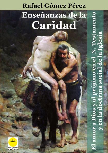 ENSEÑANZAS DE LA CARIDAD. EL AMOR A DIOS SOBRE TODAS LAS COSAS Y AL PRÓJIMO COMO A UNO MISMO EN