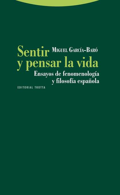 SENTIR Y PENSAR LA VIDA : ENSAYOS DE FENOMENOLOGÍA Y FILOSOFÍA ESPAÑOLA