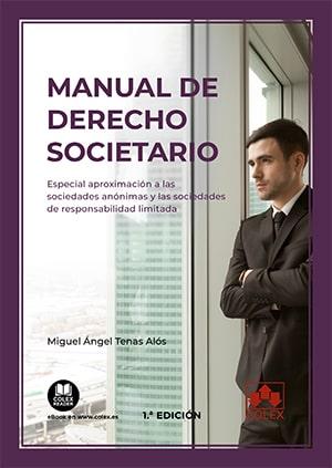 MANUAL DE DERECHO SOCIETARIO. ESPECIAL APROXIMACIÓN A LAS SOCIEDADES ANÓNIMAS Y SOCIEDADES DE R