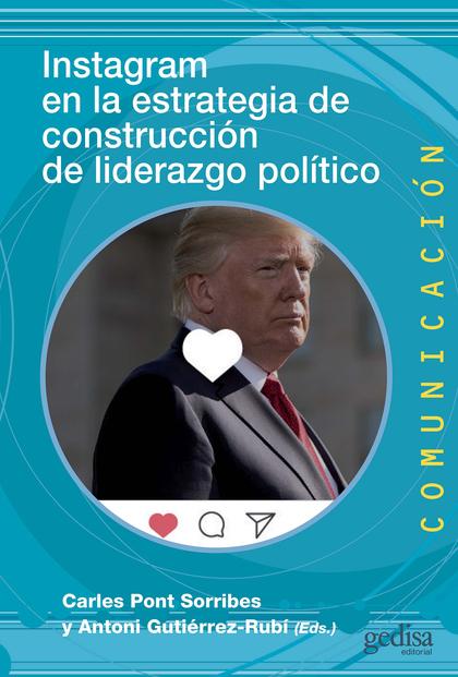 INSTAGRAM EN LA ESTRATEGIA DE CONSTRUCCIÓN DE LIDERAZGO POLÍTICO.