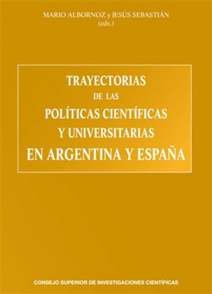 TRAYECTORIAS DE LAS POLÍTICAS CIENTÍFICAS Y UNIVERSITARIAS EN ARGENTINA Y ESPAÑA