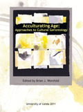 ACCULTURATING AGE : APPROACHES TO CULTURAL GERONTOLOGY