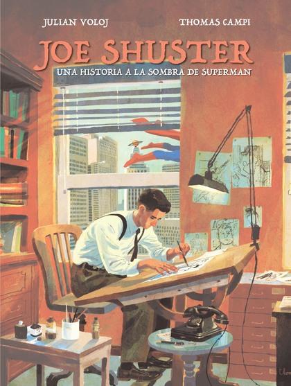 JOE SHUSTER. UNA HISTORIA A LA SOMBRA DE SUPERMAN