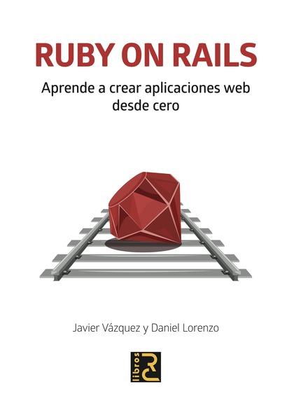 RUBY ON RAILS. APRENDE A CREAR APLICACIONES WEB DESDE CERO.