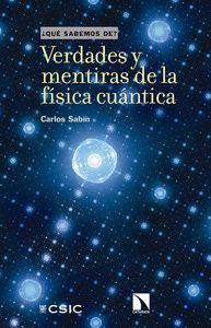 VERDADES Y MENTIRAS DE LA FÍSICA CUÁNTICA.